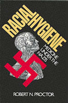 Racial Hygiene by Robert N. Proctor