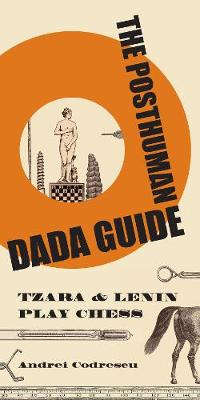 The Posthuman Dada Guide by Andrei Codrescu