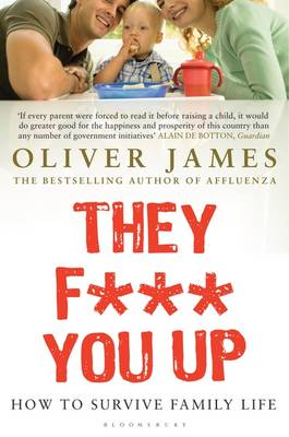 They F*** You Up: How to Survive Family Life by Oliver James