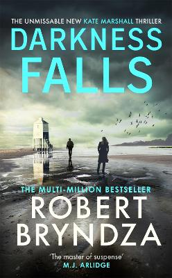 Darkness Falls: The unmissable new thriller in the pulse-pounding Kate Marshall series by Robert Bryndza