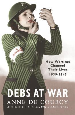 Debs at War by Anne De Courcy