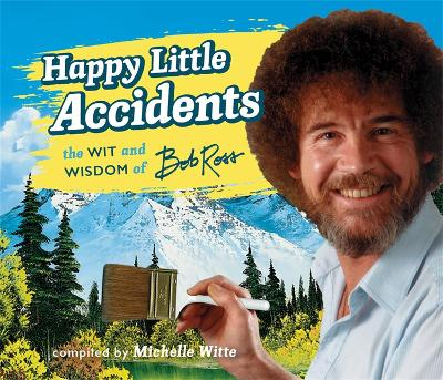 Happy Little Accidents by Michelle Witte