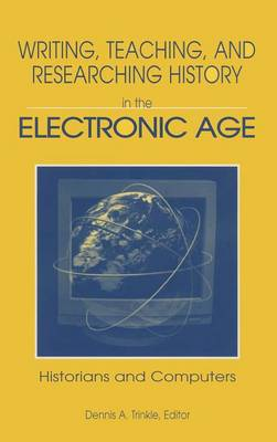 Writing, Teaching, and Researching History in the Electronic Age book
