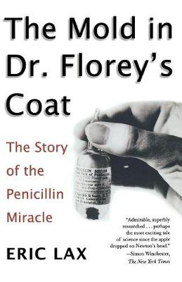 The Mold in Dr Florey's Coat by Eric Lax