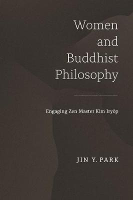 Women and Buddhist Philosophy by Jin Y. Park