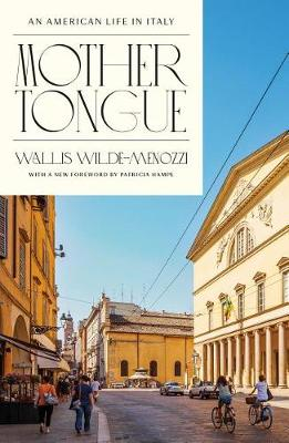 Mother Tongue: An American Life in Italy by Wallis Wilde-Menozzi
