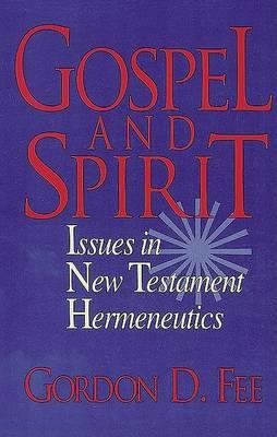 Gospel and Spirit: Issues in New Testament Hermeneutics by Gordon D. Fee
