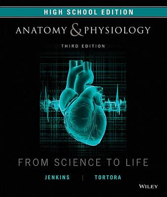 Anatomy and Physiology: From Science to Life, Wiley High School Edition 3E by Gerard J. Tortora