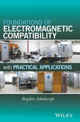 Foundations of Electromagnetic Compatibility with Practical Applications by Bogdan Adamczyk