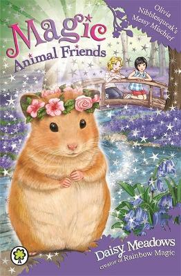 Magic Animal Friends: Olivia Nibblesqueak's Messy Mischief by Daisy Meadows