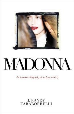 Madonna: An Intimate Biography of an Icon at Sixty book