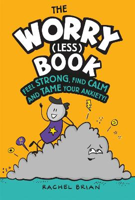 The Worry (Less) Book: Feel Strong, Find Calm and Tame Your Anxiety by Rachel Brian