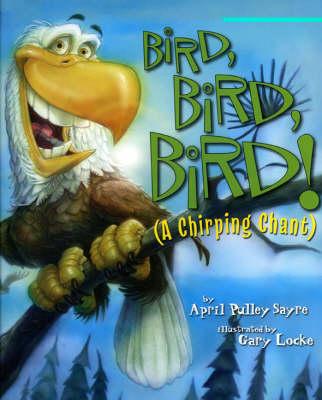 Bird, Bird, Bird! by April Pulley Sayre