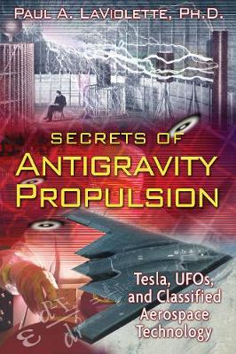 Secrets of Antigravity Propulsion by Paul A. LaViolette