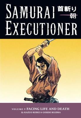 Samurai Executioner Samurai Executioner Volume 9: Facing Life And Death Facing Life and Death Volume 9 by Kazuo Koike