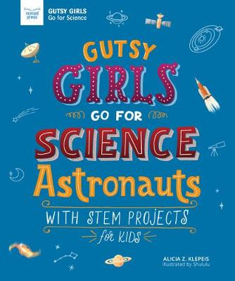 Gutsy Girls Go for Science - Astronauts: With Stem Projects for Kids by Alicia Klepeis