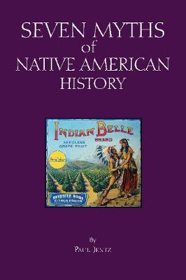 Seven Myths of Native American History by Paul Jentz