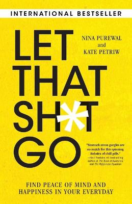 Let That Sh*t Go: Find Peace of Mind and Happiness in Your Everyday book