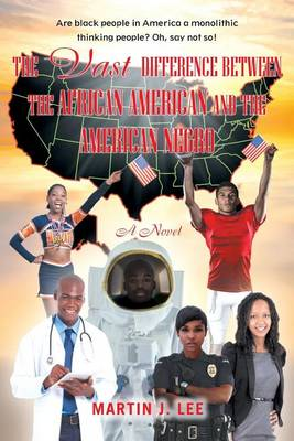 The Vast Difference Between the African American and the American Negro by Martin J Lee