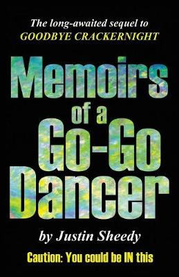 Memoirs of a Go-Go Dancer by Justin Sheedy