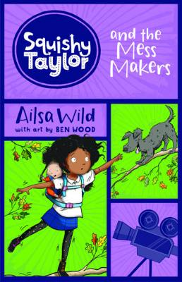 Squishy Taylor and the Mess-Makers by Ailsa Wild