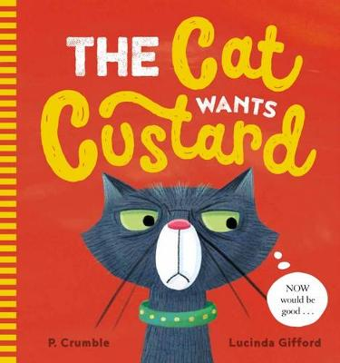 Cat Wants Custard by P. Crumble