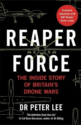 Reaper Force - Inside Britain's Drone Wars by Dr. Peter Lee