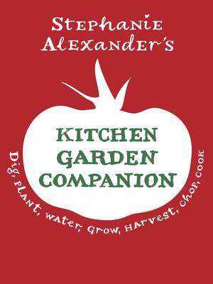 The Kitchen Garden Companion by Stephanie Alexander