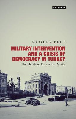 Military Intervention and a Crisis Democracy in Turkey by Mogens Pelt