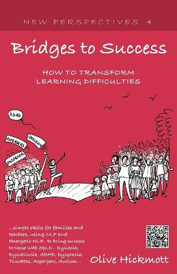 Bridges to Success: Keys to Transforming Learning Difficulties; Simple Skills for Families and Teachers to Bring Success to Those with Dyslexia, Dyscalculia, ADHD, Dyspraxia, Tourettes Syndrome, Asper by Olive Hickmott