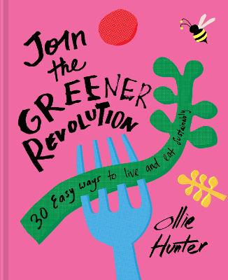 Join the Greener Revolution: 30 easy ways to live and eat sustainably book
