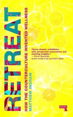 Retreat: How the Counterculture invented Wellness book