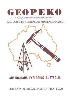 Geopeko - A Successful Australian Mineral Explorer by Brian Williams