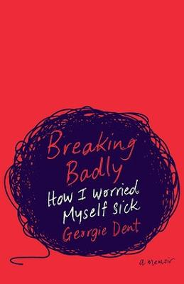 Breaking Badly by Georgie Dent