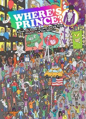 Where's Prince?: Search for Prince in 1999, Purple Rain, Paisley Park and more by Kev Gahan
