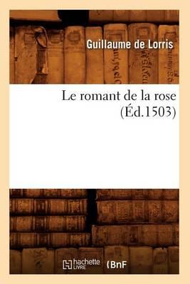 Le Romant de la Rose (�d.1503) by Guillaume de Lorris