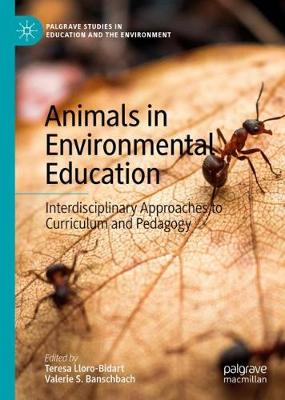Animals in Environmental Education: Interdisciplinary Approaches to Curriculum and Pedagogy by Teresa Lloro-Bidart