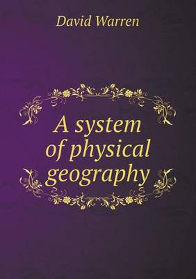 A System of Physical Geography by David Warren