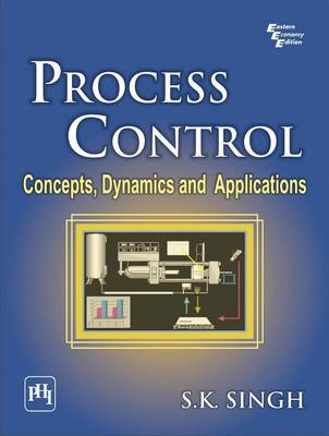 Process Control: Concepts, Dynamics and Applications by S. K. Singh