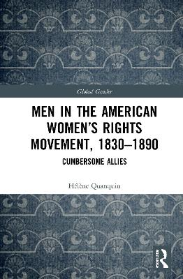 Men in the American Women's Rights Movement, 1830-1890: Cumbersome Allies by Helene Quanquin