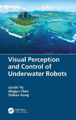 Visual Perception and Control of Underwater Robots book