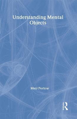 Understanding Mental Objects by Meir Perlow