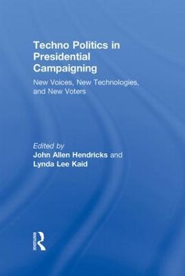 Techno Politics in Presidential Campaigning by John Allen Hendricks