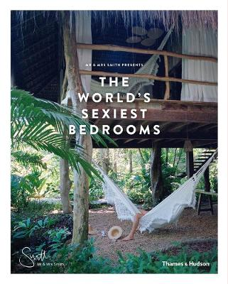 Mr & Mrs Smith Presents the World's Sexiest Bedrooms by Mr & Mrs Smith (James Lohan)
