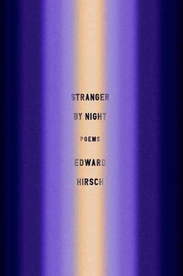 Stranger by Night: Poems by Edward Hirsch