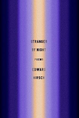 Stranger by Night: Poems by Edward Hirsch