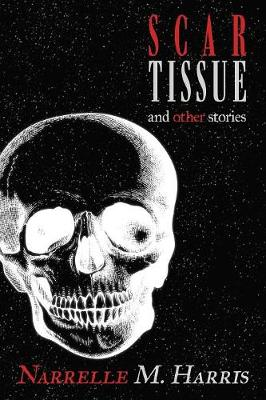 Scar Tissue: And Other Stories by Narrelle M Harris