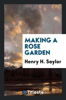 Making a Rose Garden by Henry H Saylor