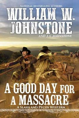 Good Day for a Massacre by William W. Johnstone