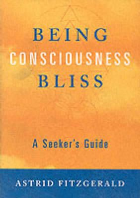 Being Consciousness Bliss by Astrid Fitzgerald